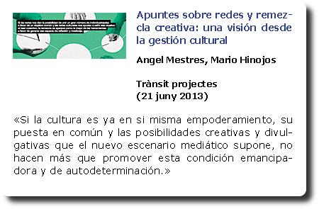 Apuntes sobre redes y remezcla creativa: una visión desde la gestión cultural. Angel Mestres, Mario Hinojos. Trànsit projectes