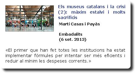 Els museus catalans i la crisi (2): màxim estalvi i molts sacrificis. Martí Casa i Payàs. Embadalits