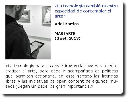 ¿La tacnología cambió nuestra capacidad de contemplar el arte? Ariel Barrios. MAS|ARTE