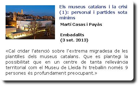 Els museus catalans i la crisi (1): personal i partides sota mínims. Martí Casa i Payàs. Embadalits